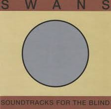Swans-Soundtracks for the blind